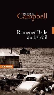Bonnie Jo Campbell - Ramener Belle au bercail.