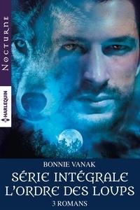 """Bonnie Vanak - Intégrale de la série """"L'ordre des loups"""" - Mortelle destinée - La force du loup - La morsure de l'oubli."""