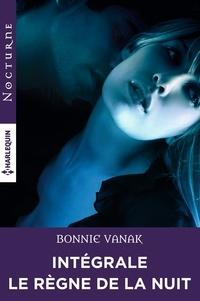"""Bonnie Vanak - Intégrale de la série """"Le règne de la nuit""""."""