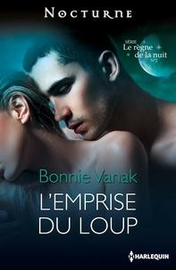 Bonnie Vanak - L'emprise du loup - Série Le règne de la nuit, nº 2.
