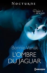 Bonnie Vanak - L'ombre du jaguar - Série Le règne de la nuit, nº 3.