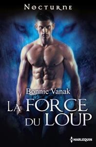 Bonnie Vanak - La force du loup.