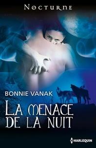 Bonnie Vanak - La menace de la nuit.