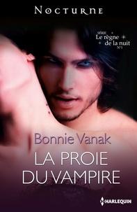 Bonnie Vanak - La proie du vampire - Série Le règne de la nuit, nº 1.