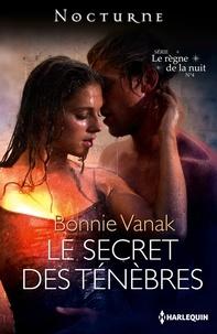 Bonnie Vanak - Le secret des ténèbres - Série Le règne de la nuit, nº 4.