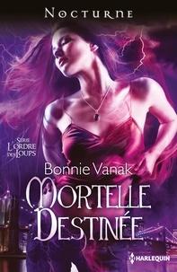Bonnie Vanak - Mortelle destinée - T1 - L'ordre des loups.