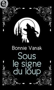 Bonnie Vanak - Sous le signe du loup.