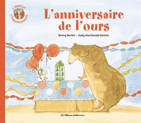 Bonny Becker et Kady MacDonald Denton - L'ours et l'enquiquineuse Tome 3 : L'anniversaire de l'ours.