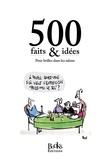 Books Editions - 500 faits & idées - Pour briller dans les salons.
