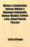 Books LLC - Moteur combustion interne : moteur allumage command, moteur wankel, turbine gaz.