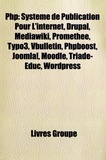 Books LLC - PHP : Systme de Publication Pour L'Internet, Drupal, Mediawiki, Promethee, Typo3, Vbulletin, Phpboost, Joomla!, Moodle, Triade-Educ, Wordpress.