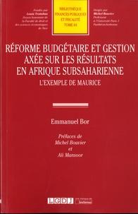 Bor - Réforme budgétaire et gestion axée sur les résultats en Afrique subsaharienne - L'exemple de Maurice.