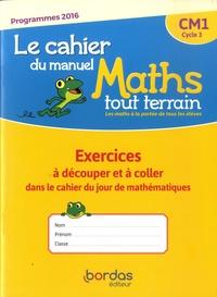 Bordas - Mathématiques CM1 Cycle 3 Maths tout terrain - Le cahier du manuel - Exercices à découper et à coller dans le cahie du jour de mathématiques.