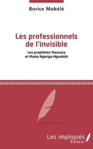 Téléchargements gratuits de livres audio pour pc Les professionnels de l'invisible  - Les prophètes Massana et Mama Ngonga-Nguélélé 9782343173405