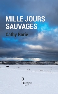 Borie Cathy - Mille jours sauvages.