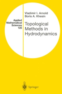 Boris-A Khesin et Vladimir Arnold - TOPOLOGICAL METHODS IN HYDRODYNAMICS.