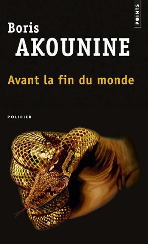 Boris Akounine - Avant la fin du monde et autres nouvelles.