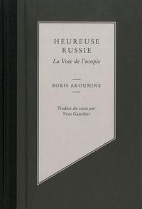 Boris Akounine - Heureuse Russie - La voie de l'utopie.