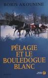 Boris Akounine - Pélagie Tome 1 : Pélagie et le bouledogue blanc.