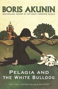 Boris Akunin - Pelagia and the White Bulldog.