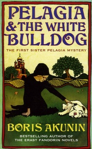 Boris Akunin - Pelagia and the White Bulldog.
