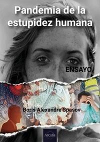 Boris Alexandre Spasov - Pandemia de la estupidez humana - Ensayo en sociología y política.