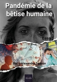 Boris Alexandre Spasov - Pandémie de la bêtise humaine - Essai en sociologie et politique.