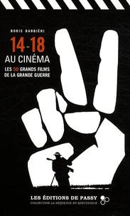 Boris Barbiéri - 14-18 au cinéma - Les 50 grands films de la Grande Guerre.