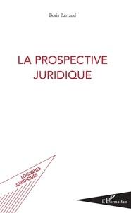 Boris Barraud - La prospective juridique.