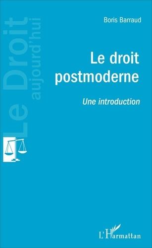 Boris Barraud - Le droit postmoderne - Une introduction.