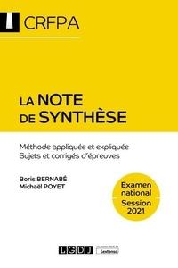 Boris Bernabé et Michaël Poyet - La note de synthèse - Méthode appliquée et expliquée. Sujets et corrigés d'épreuves.