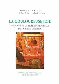 Boris Bobrinskoy et  Clément - La douloureuse joie - Aperçus sur la prière personnelle de l'Orient chrétien.