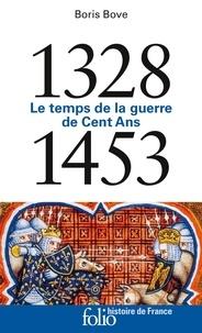 Boris Bove - 1328-1453 - Le temps de la guerre de Cent Ans.