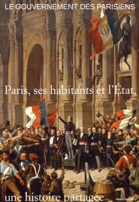 Boris Bove et Quentin Deluermoz - Le gouvernement des Parisiens - Paris, ses habitants et l'Etat, une histoire partagée.
