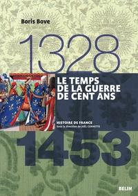 Boris Bove - Le temps de la Guerre de Cent Ans 1328-1453.