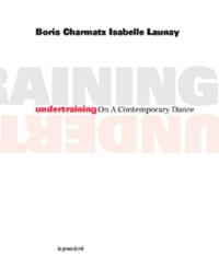 Boris Charmatz - Undertraining On A Contemporary Dance.