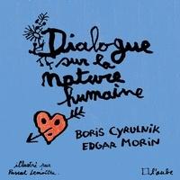 Boris Cyrulnik et Edgar Morin - Dialogue sur la nature humaine.