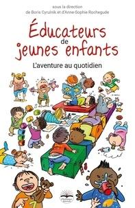 Boris Cyrulnik et Anne-Sophie Rochegude - Educateurs de jeunes enfants - L'aventure au quotidien.