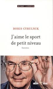 Boris Cyrulnik - J'aime le sport de petit niveau.