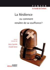 Boris Cyrulnik et Claude Seron - La résilience - Ou comment renaître de sa souffrance ?.