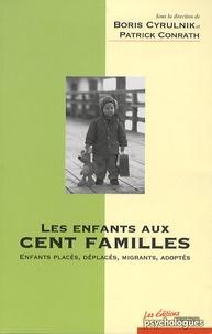 Boris Cyrulnik et Patrick Conrath - Les enfants aux cent familles - Enfants placés, déplacés, migrants, adoptés.