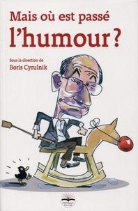 Boris Cyrulnik - Mais où est passé l'humour ?.