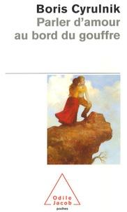 Electronics livre électronique gratuit télécharger Parler d'amour au bord du gouffre (Litterature Francaise) par Boris Cyrulnik PDB CHM 9782738118905