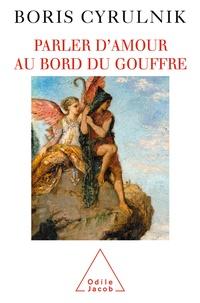 Boris Cyrulnik - Parler d'amour au bord du gouffre.