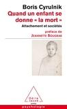 """Boris Cyrulnik - Quand un enfant se donne """"la mort"""" - Attachement et sociétés - Rapport remis à Madame Jeannette Bougrab, secrétaire d'Etat chargée de la Jeunesse et de la Vie associative."""