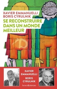 Boris Cyrulnik et Xavier Emmanuelli - Se reconstruire dans un monde meilleur.