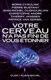 Boris Cyrulnik et Jean-Michel Oughourlian - Votre cerveau n'a pas fini de vous étonner - Entretiens avec Patrice Van Eersel.