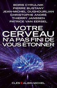 Boris Cyrulnik et Boris Cyrulnik - Votre cerveau n'a pas fini de vous étonner - Entretiens avec Patrice Van Eersel.