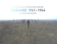 Boris Czerny et Edouard Husson - Les fusillades massives des Juifs en Ukraine 1941-1944 - La Shoah par balles. 2 DVD