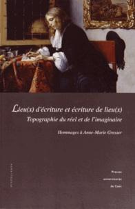 Boris Czerny et Eric Leroy du Cardonnoy - Lieu(x) d'écriture, écriture des lieu(x) : topographie du réel et de l'imaginaire - Hommages à Anne-Marie Gresser.